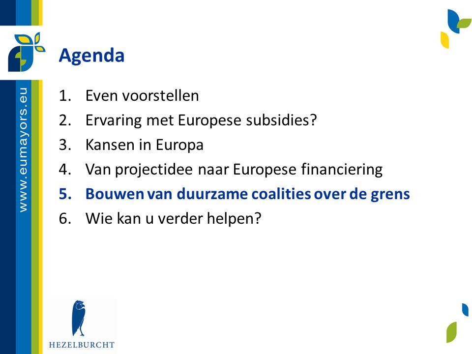 Agenda 1.Even voorstellen 2.Ervaring met Europese subsidies? 3.Kansen in Europa 4.Van projectidee naar Europese financiering 5.Bouwen van duurzame coa