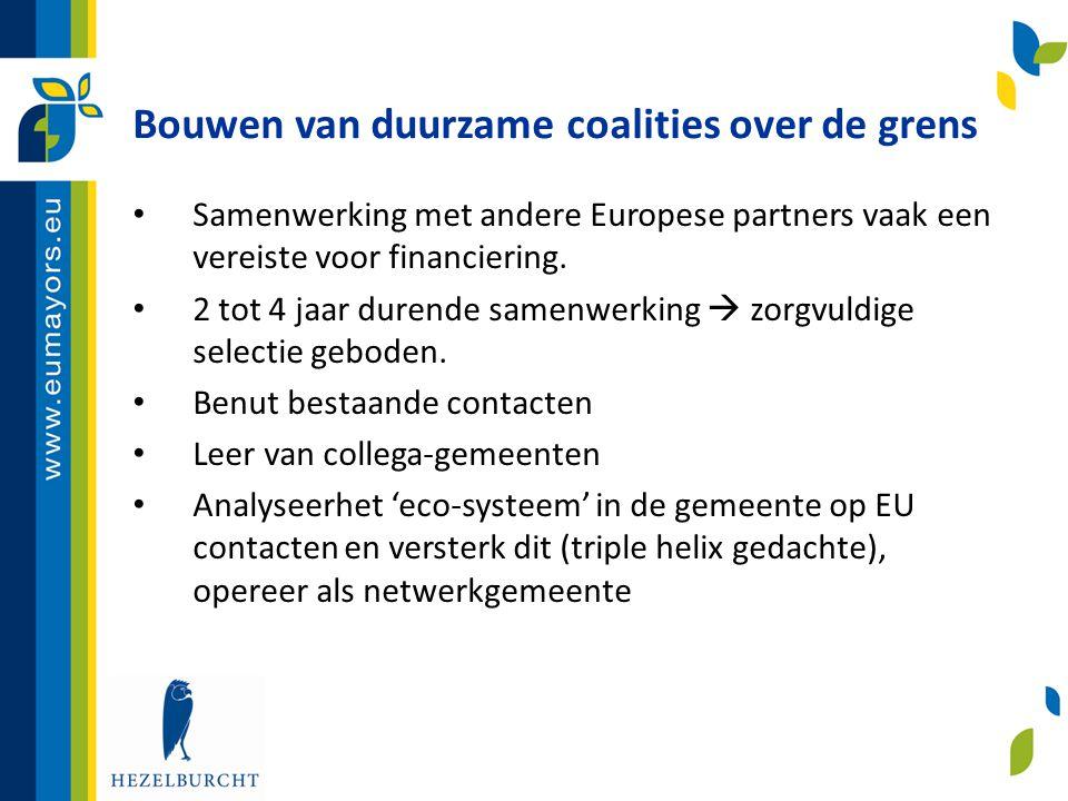 Bouwen van duurzame coalities over de grens • Samenwerking met andere Europese partners vaak een vereiste voor financiering. • 2 tot 4 jaar durende sa