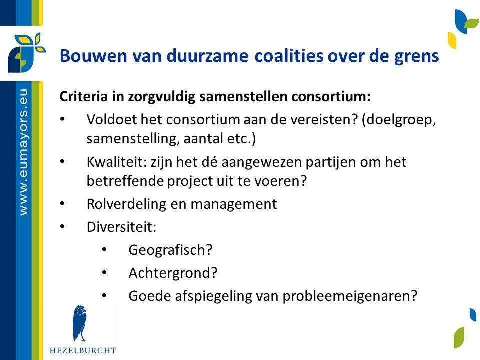 Bouwen van duurzame coalities over de grens Criteria in zorgvuldig samenstellen consortium: • Voldoet het consortium aan de vereisten? (doelgroep, sam