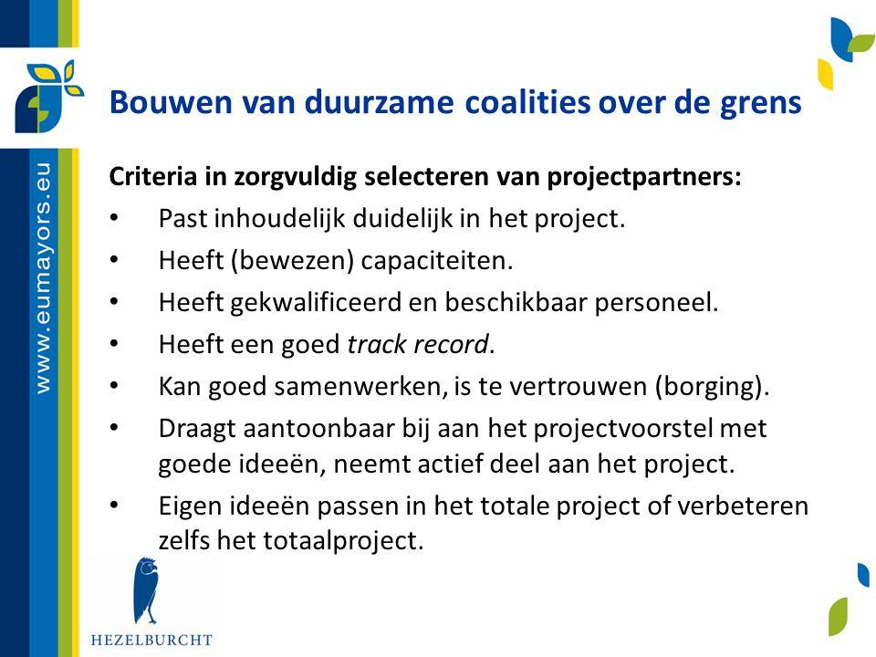 Bouwen van duurzame coalities over de grens Criteria in zorgvuldig selecteren van projectpartners: • Past inhoudelijk duidelijk in het project. • Heef