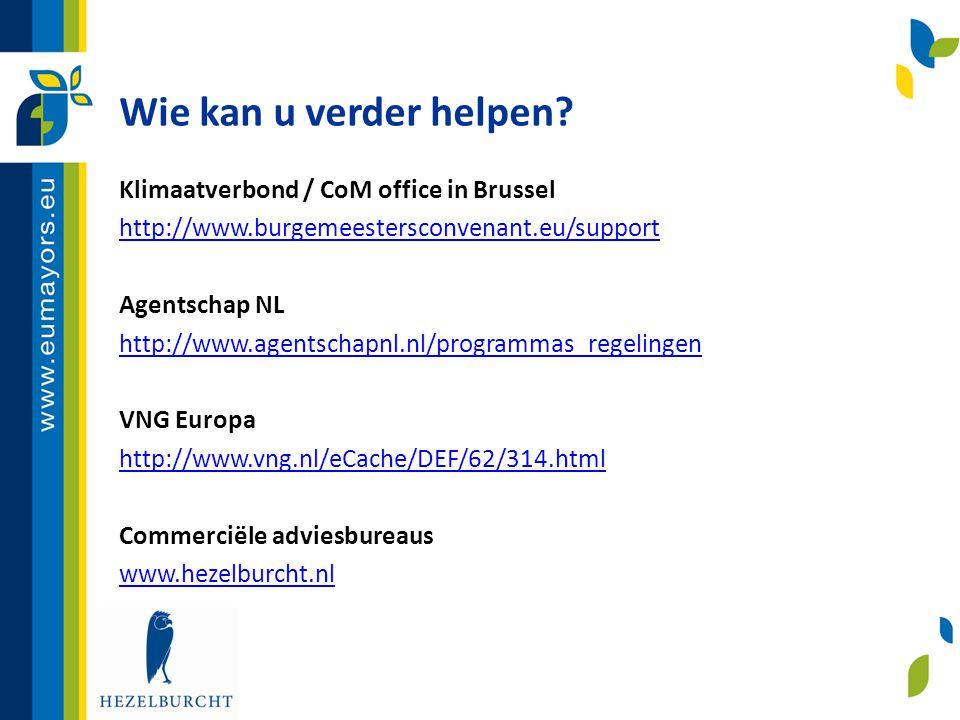 Wie kan u verder helpen? Klimaatverbond / CoM office in Brussel http://www.burgemeestersconvenant.eu/support Agentschap NL http://www.agentschapnl.nl/