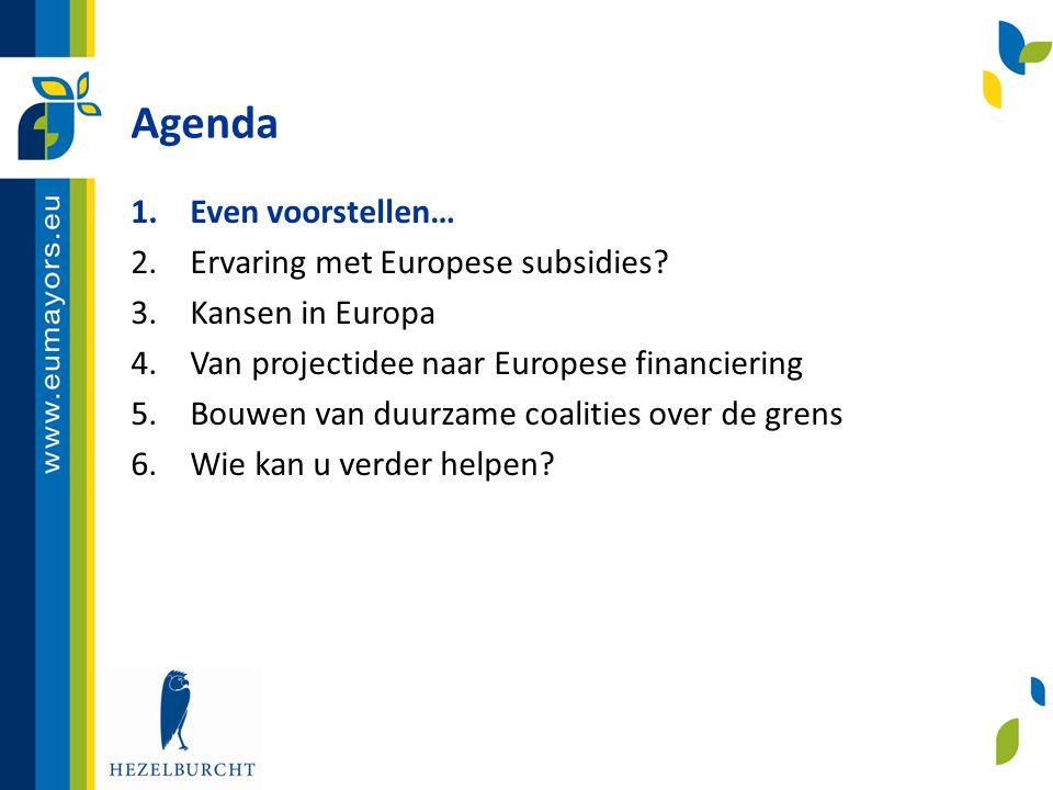 Agenda 1.Even voorstellen… 2.Ervaring met Europese subsidies? 3.Kansen in Europa 4.Van projectidee naar Europese financiering 5.Bouwen van duurzame co