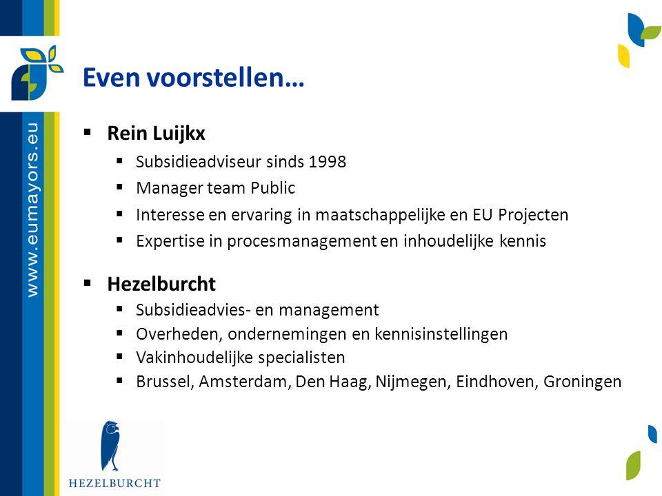 Even voorstellen…  Rein Luijkx  Subsidieadviseur sinds 1998  Manager team Public  Interesse en ervaring in maatschappelijke en EU Projecten  Expe