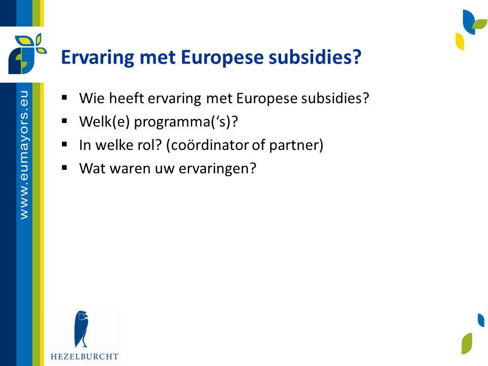 Ervaring met Europese subsidies?  Wie heeft ervaring met Europese subsidies?  Welk(e) programma('s)?  In welke rol? (coördinator of partner)  Wat