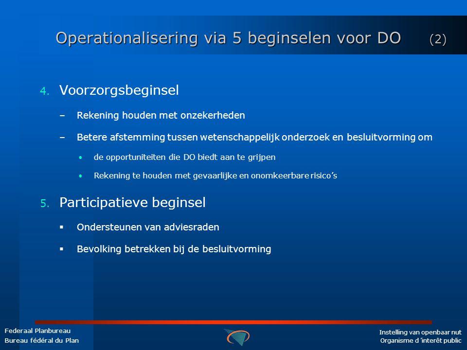 Instelling van openbaar nut Organisme d 'interêt public Federaal Planbureau Bureau fédéral du Plan Operationalisering via 5 beginselen voor DO (2) 4.
