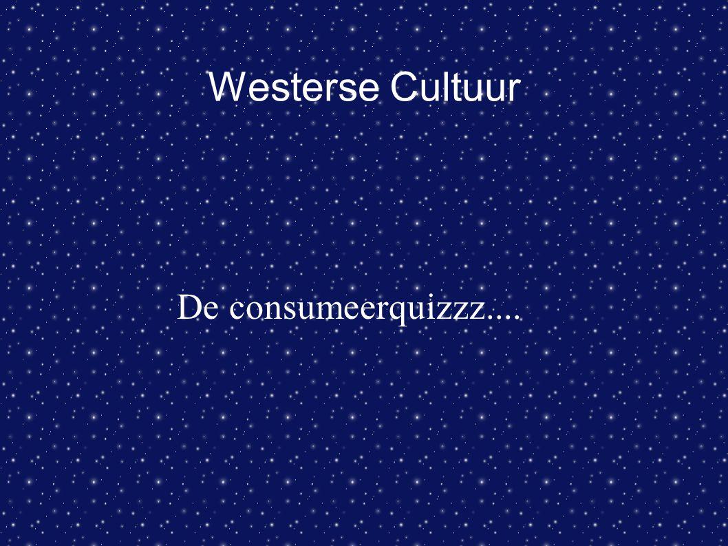 Westerse Cultuur De consumeerquizzz....