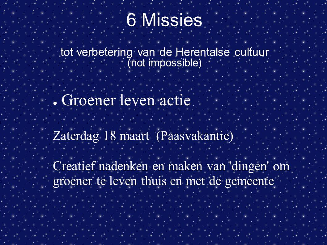 6 Missies tot verbetering van de Herentalse cultuur (not impossible) ● Groener leven actie Zaterdag 18 maart (Paasvakantie) Creatief nadenken en maken