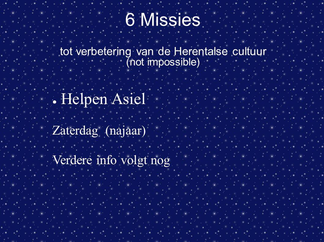 6 Missies tot verbetering van de Herentalse cultuur (not impossible) ● Helpen Asiel Zaterdag (najaar) Verdere info volgt nog