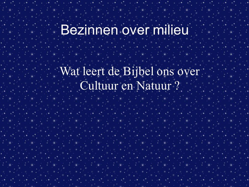 Bezinnen over milieu Wat leert de Bijbel ons over Cultuur en Natuur ?