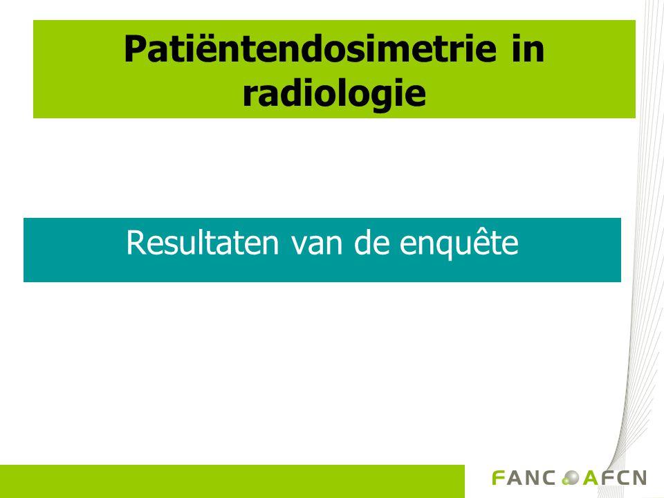 Patiëntendosimetrie in radiologie Resultaten van de enquête
