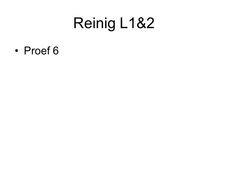 Reinig L1&2 •Proef 6