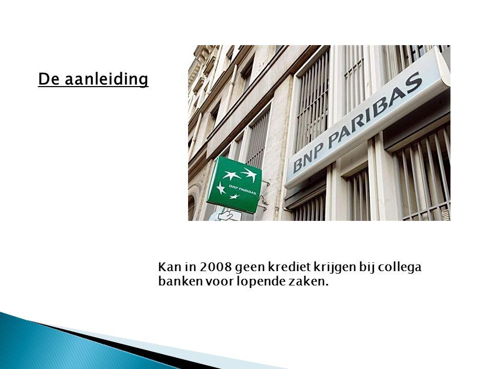 Kan in 2008 geen krediet krijgen bij collega banken voor lopende zaken. De aanleiding