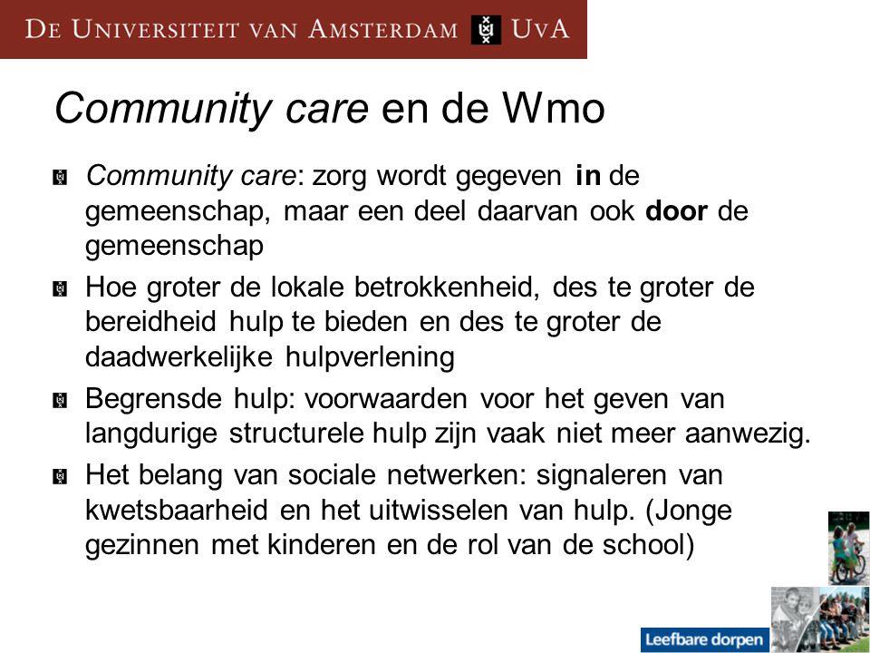 Community care en de Wmo Community care: zorg wordt gegeven in de gemeenschap, maar een deel daarvan ook door de gemeenschap Hoe groter de lokale betr