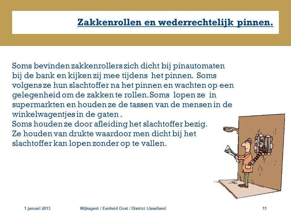 Zakkenrollen en wederrechtelijk pinnen. 1 januari 2013Wijkagent / Eenheid Oost / District IJsselland11 Soms bevinden zakkenrollers zich dicht bij pina