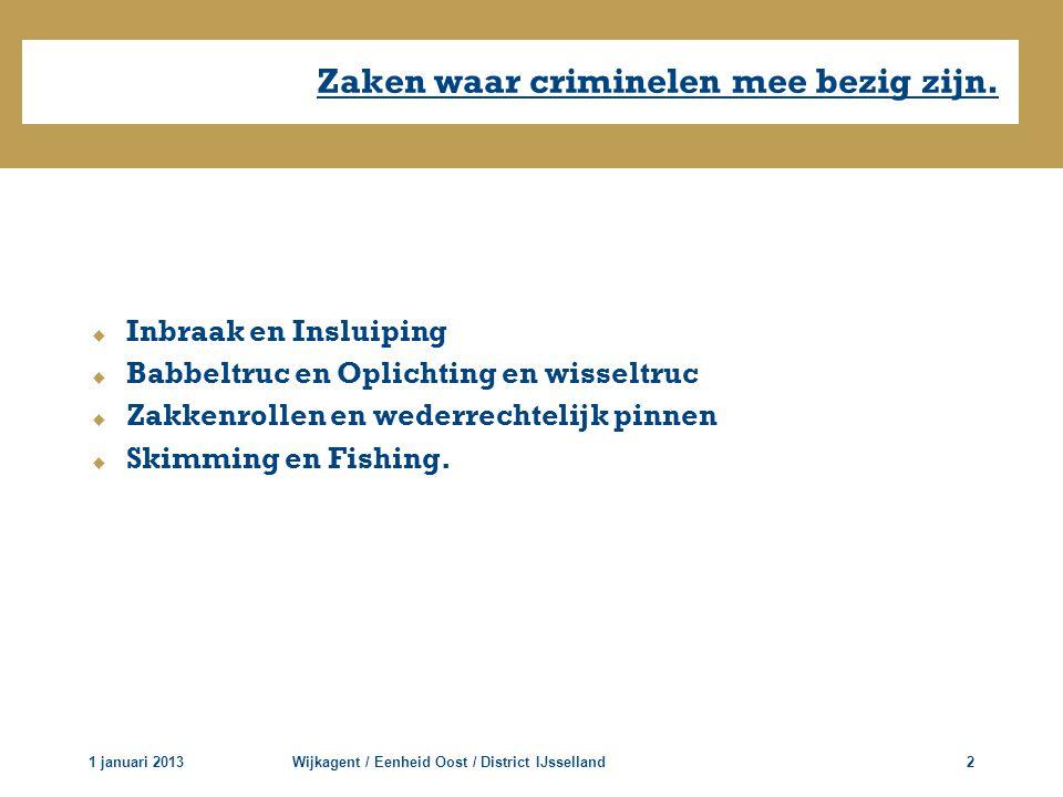 Zaken waar criminelen mee bezig zijn. 1 januari 2013Wijkagent / Eenheid Oost / District IJsselland2  Inbraak en Insluiping  Babbeltruc en Oplichting