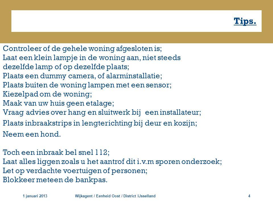 Tips. 1 januari 2013Wijkagent / Eenheid Oost / District IJsselland4 Controleer of de gehele woning afgesloten is; Laat een klein lampje in de woning a