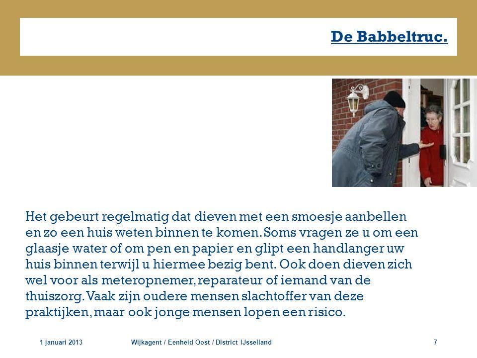 De Babbeltruc. 1 januari 2013Wijkagent / Eenheid Oost / District IJsselland7 Het gebeurt regelmatig dat dieven met een smoesje aanbellen en zo een hui