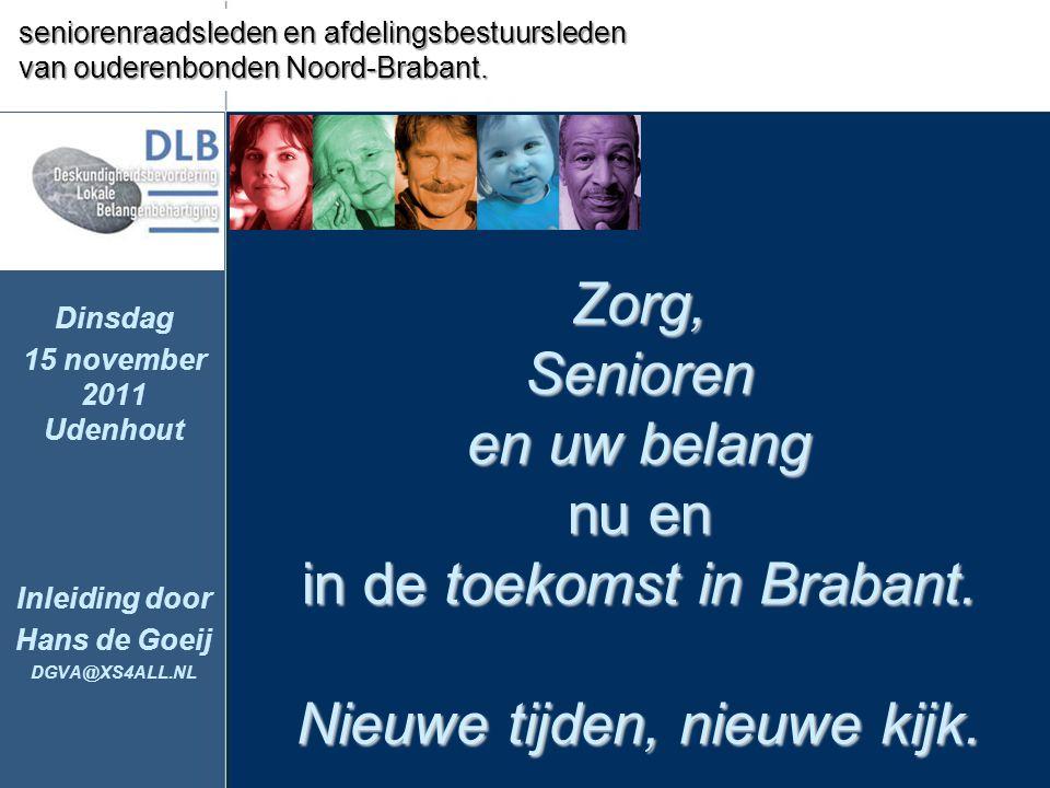 Zorg, Senioren en uw belang nu en in de toekomst in Brabant. Nieuwe tijden, nieuwe kijk. Dinsdag 15 november 2011 Udenhout Inleiding door Hans de Goei