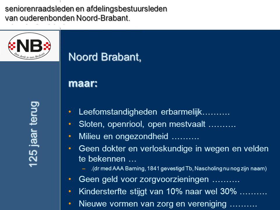 Noord Brabant, maar: •Leefomstandigheden erbarmelijk………. •Sloten, openriool, open mestvaalt ………. •Milieu en ongezondheid ………. •Geen dokter en verlosku