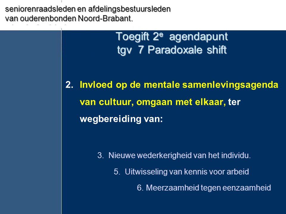 Toegift 2 e agendapunt tgv 7 Paradoxale shift 2. Invloed op de mentale samenlevingsagenda van cultuur, omgaan met elkaar, ter wegbereiding van: 3. Nie