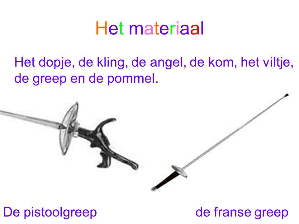Het materiaalHet materiaal Het dopje, de kling, de angel, de kom, het viltje, de greep en de pommel. De pistoolgreep de franse greep