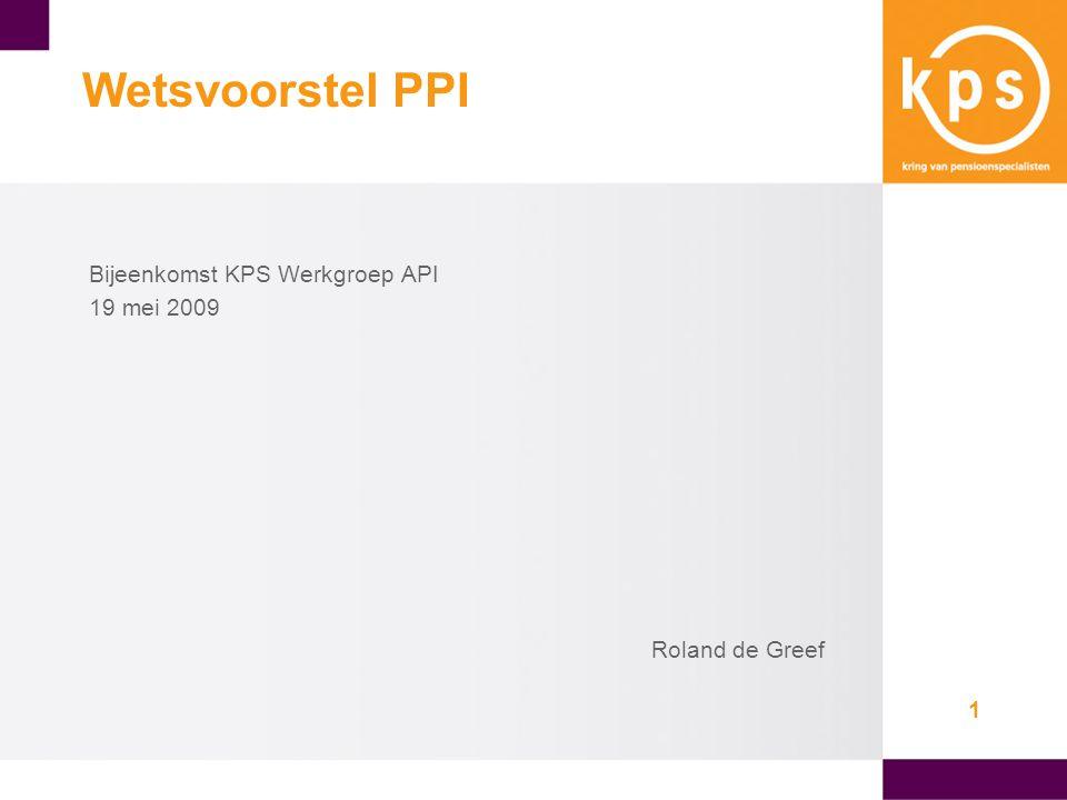1 Wetsvoorstel PPI Bijeenkomst KPS Werkgroep API 19 mei 2009 Roland de Greef