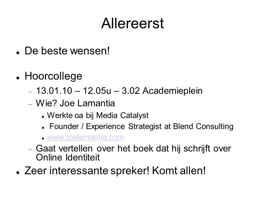 Allereerst  De beste wensen.  Hoorcollege  13.01.10 – 12.05u – 3.02 Academieplein  Wie.
