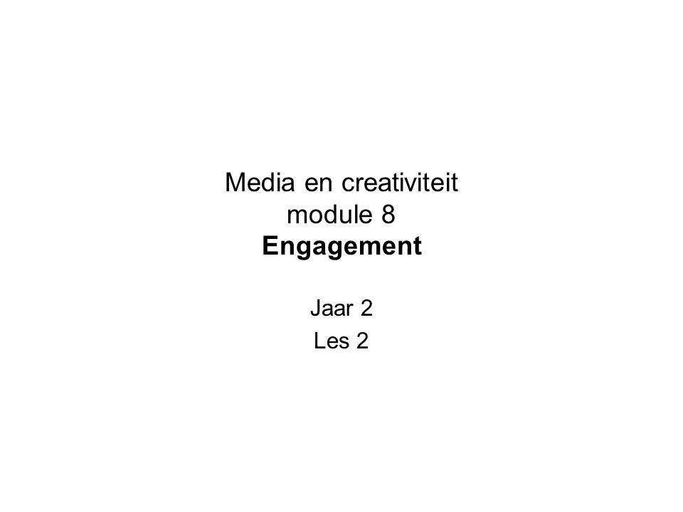 Media en creativiteit module 8 Engagement Jaar 2 Les 2