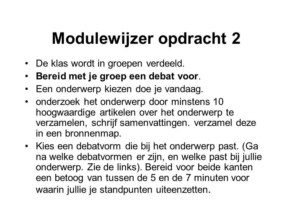 Modulewijzer opdracht 2 •De klas wordt in groepen verdeeld. •Bereid met je groep een debat voor. •Een onderwerp kiezen doe je vandaag. •onderzoek het