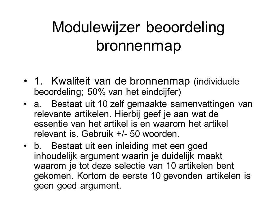 Modulewijzer beoordeling bronnenmap •1.Kwaliteit van de bronnenmap (individuele beoordeling; 50% van het eindcijfer) •a.Bestaat uit 10 zelf gemaakte s