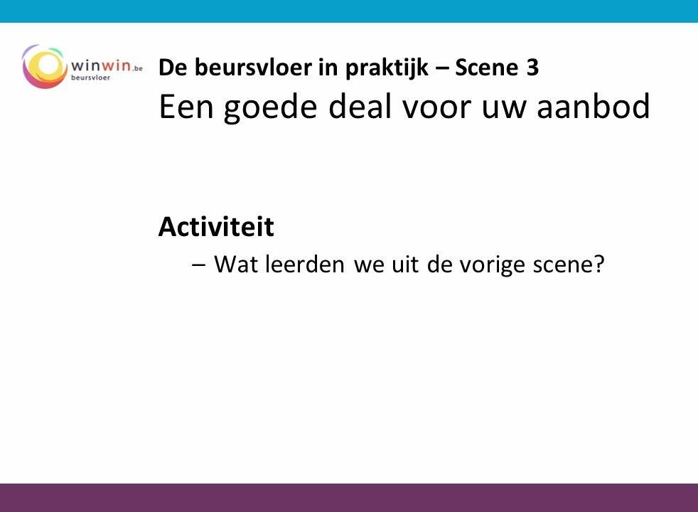 De beursvloer in praktijk – Scene 3 Een goede deal voor uw aanbod Activiteit –Wat leerden we uit de vorige scene?