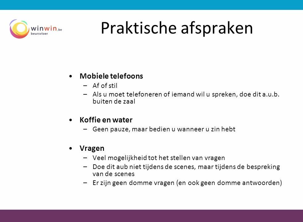 Praktische afspraken •Mobiele telefoons –Af of stil –Als u moet telefoneren of iemand wil u spreken, doe dit a.u.b. buiten de zaal •Koffie en water –G
