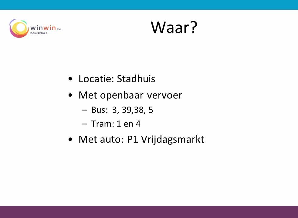 Waar? •Locatie: Stadhuis •Met openbaar vervoer –Bus: 3, 39,38, 5 –Tram: 1 en 4 •Met auto: P1 Vrijdagsmarkt
