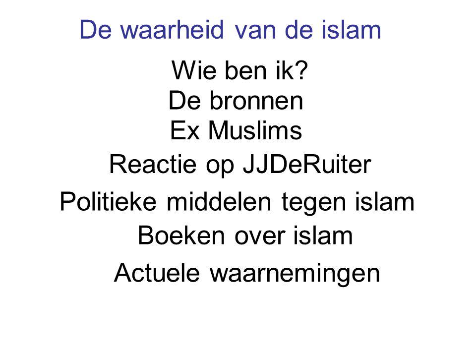 De bronnen Wie ben ik? Ex Muslims Boeken over islam De waarheid van de islam Reactie op JJDeRuiter Actuele waarnemingen Politieke middelen tegen islam