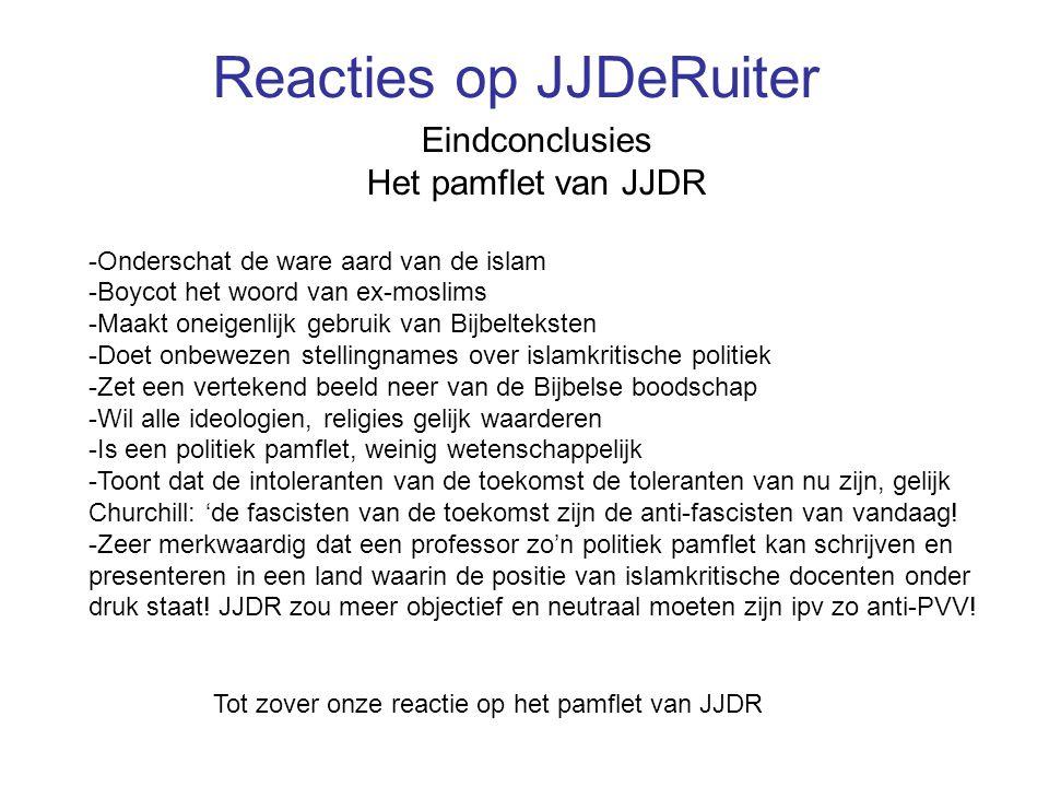 Tot zover onze reactie op het pamflet van JJDR Reacties op JJDeRuiter Eindconclusies Het pamflet van JJDR -Onderschat de ware aard van de islam -Boyco