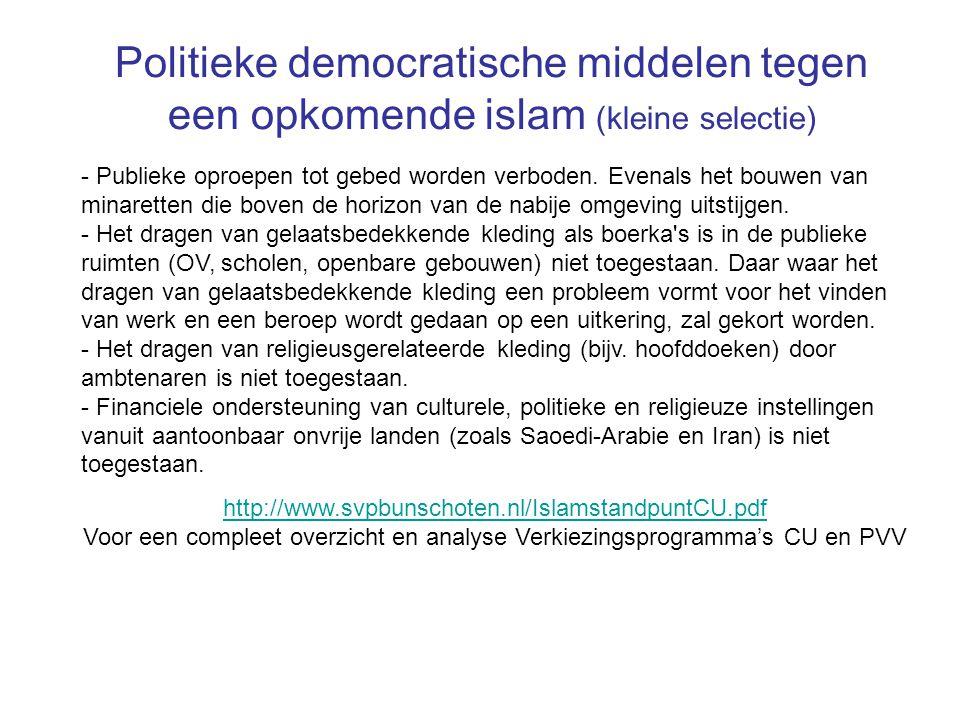 Politieke democratische middelen tegen een opkomende islam (kleine selectie) - Publieke oproepen tot gebed worden verboden. Evenals het bouwen van min