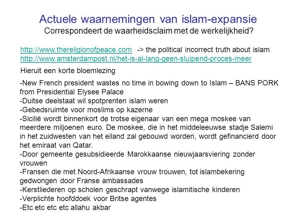 Actuele waarnemingen van islam-expansie Correspondeert de waarheidsclaim met de werkelijkheid? http://www.thereligionofpeace.comhttp://www.thereligion