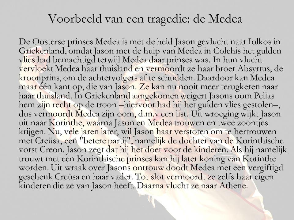 Voorbeeld van een tragedie: de Medea De Oosterse prinses Medea is met de held Jason gevlucht naar Iolkos in Griekenland, omdat Jason met de hulp van M