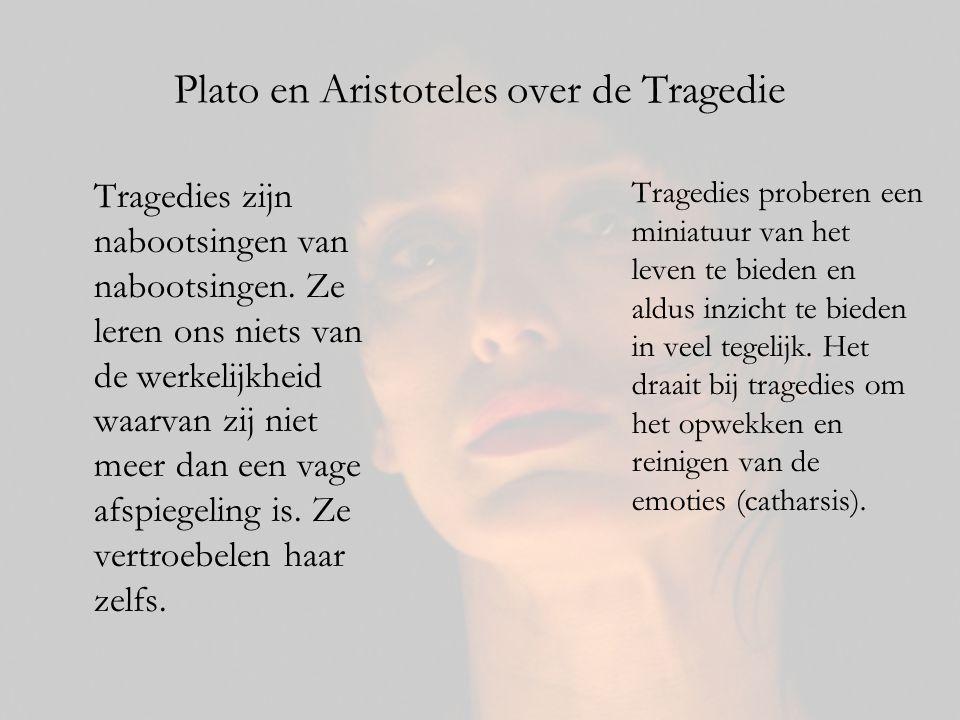 Plato en Aristoteles over de Tragedie Tragedies zijn nabootsingen van nabootsingen. Ze leren ons niets van de werkelijkheid waarvan zij niet meer dan