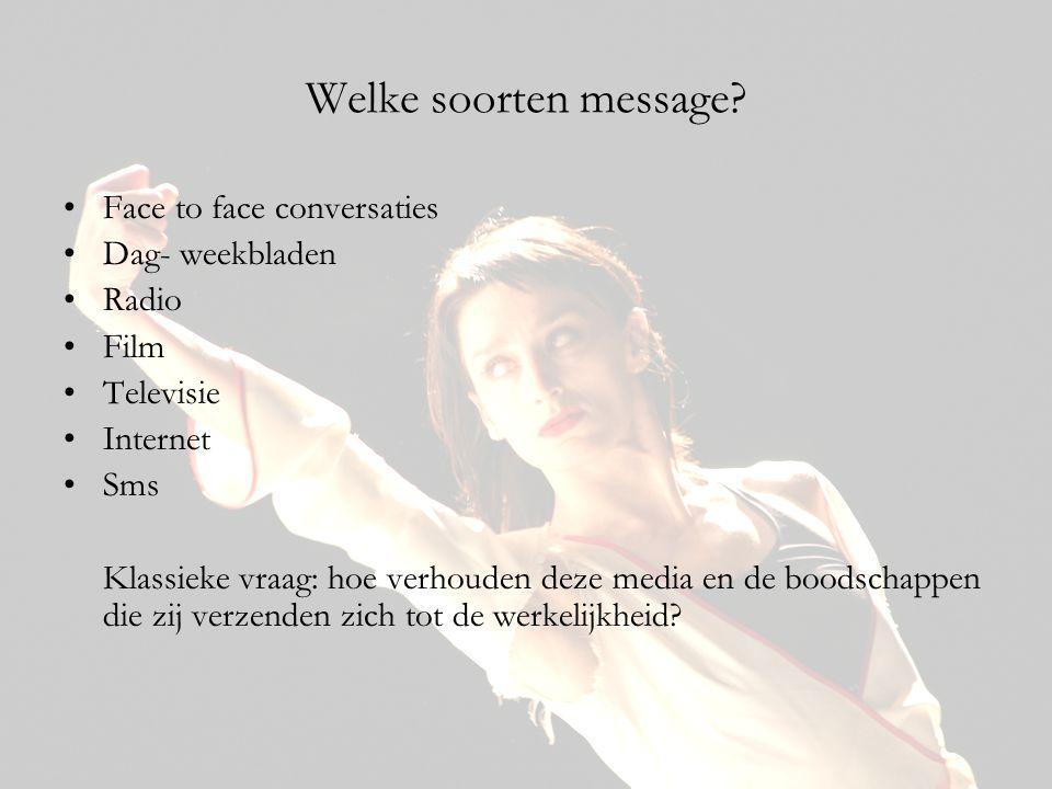Welke soorten message? •Face to face conversaties •Dag- weekbladen •Radio •Film •Televisie •Internet •Sms Klassieke vraag: hoe verhouden deze media en