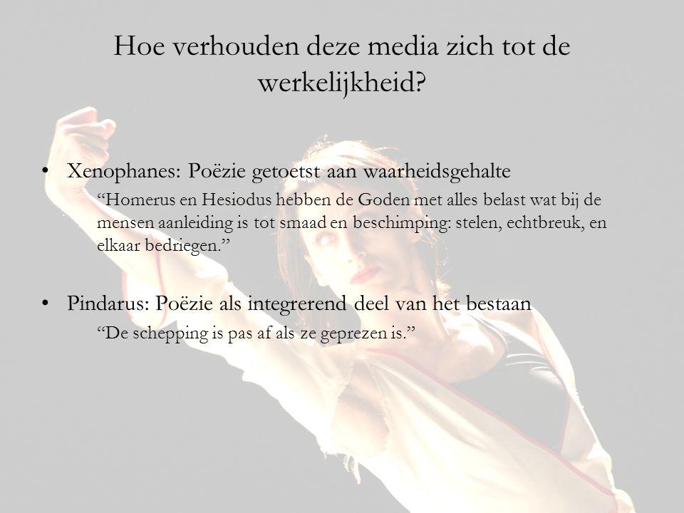 """Hoe verhouden deze media zich tot de werkelijkheid? •Xenophanes: Poëzie getoetst aan waarheidsgehalte """"Homerus en Hesiodus hebben de Goden met alles b"""