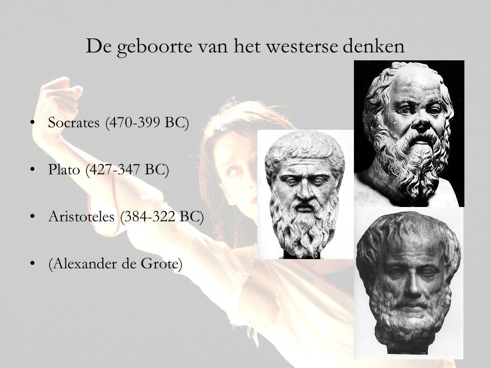 De geboorte van het westerse denken •Socrates (470-399 BC) •Plato (427-347 BC) •Aristoteles (384-322 BC) •(Alexander de Grote)
