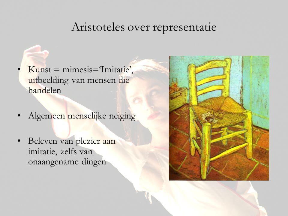 Aristoteles over representatie •Kunst = mimesis='Imitatie', uitbeelding van mensen die handelen •Algemeen menselijke neiging •Beleven van plezier aan