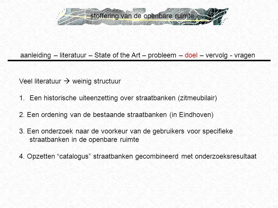 stoffering van de openbare ruimte Veel literatuur  weinig structuur 1.Een historische uiteenzetting over straatbanken (zitmeubilair) 2. Een ordening