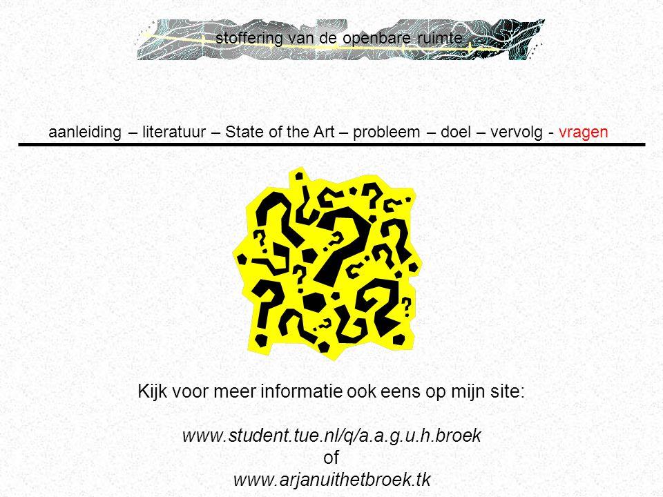 stoffering van de openbare ruimte Kijk voor meer informatie ook eens op mijn site: www.student.tue.nl/q/a.a.g.u.h.broek of www.arjanuithetbroek.tk aan