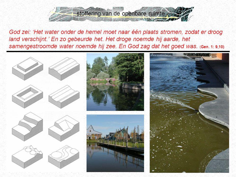 stoffering van de openbare ruimte God zei: 'Het water onder de hemel moet naar één plaats stromen, zodat er droog land verschijnt.' En zo gebeurde het