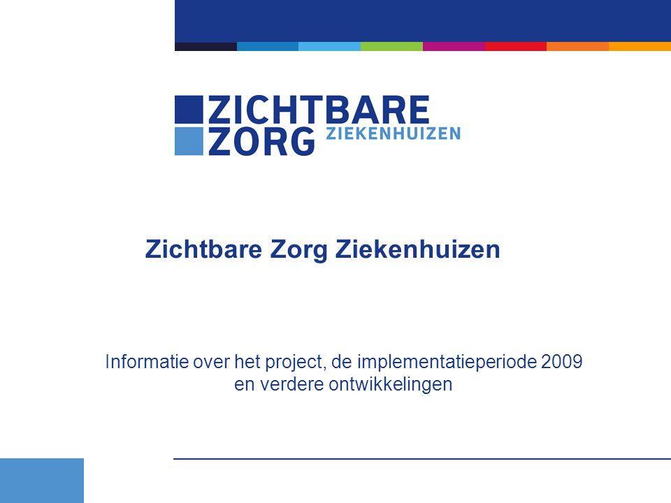 Zichtbare Zorg Ziekenhuizen Informatie over het project, de implementatieperiode 2009 en verdere ontwikkelingen