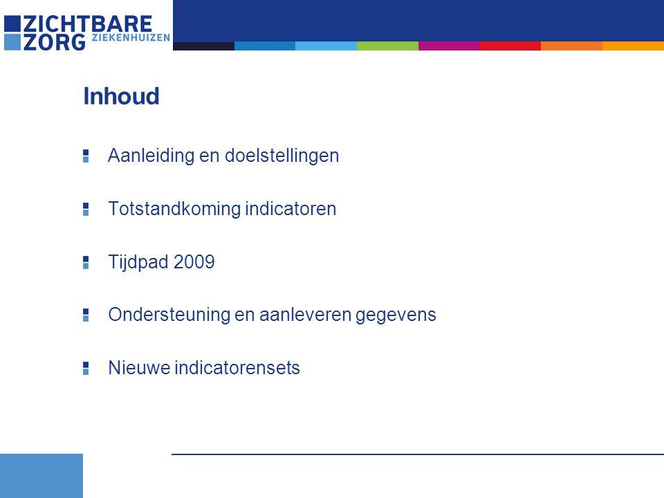 Inhoud Aanleiding en doelstellingen Totstandkoming indicatoren Tijdpad 2009 Ondersteuning en aanleveren gegevens Nieuwe indicatorensets