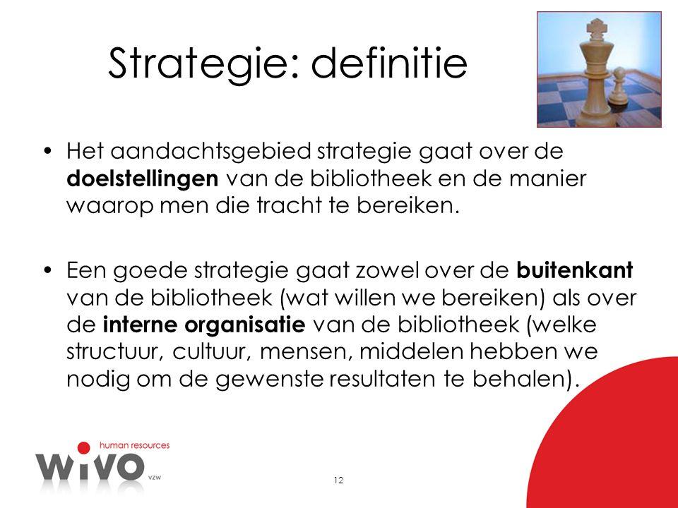 12 Strategie: definitie •Het aandachtsgebied strategie gaat over de doelstellingen van de bibliotheek en de manier waarop men die tracht te bereiken.