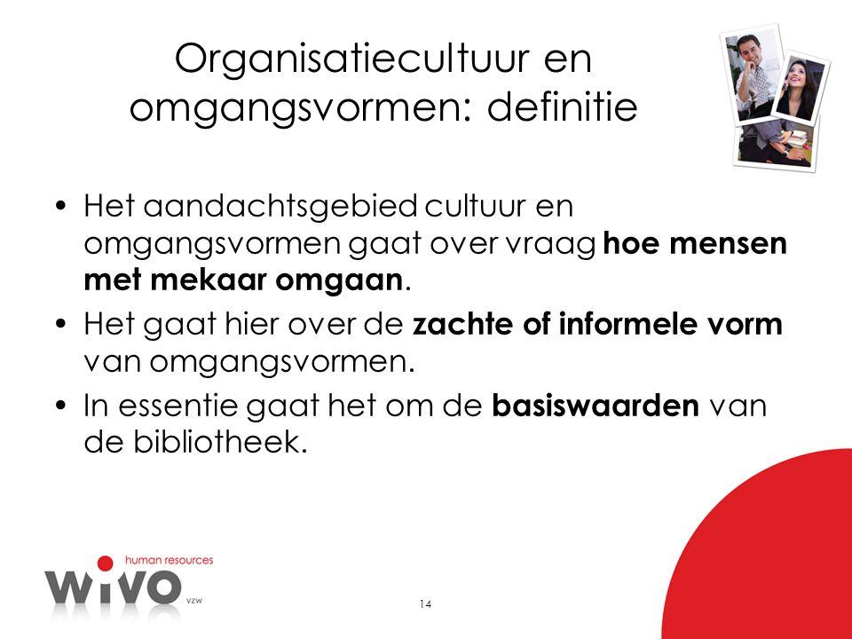14 Organisatiecultuur en omgangsvormen: definitie •Het aandachtsgebied cultuur en omgangsvormen gaat over vraag hoe mensen met mekaar omgaan. •Het gaa